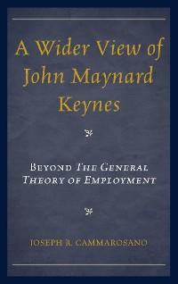Cover A Wider View of John Maynard Keynes