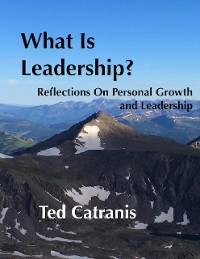 Cover What Is Leadership?: Reflections On Personal Growth and Leadership
