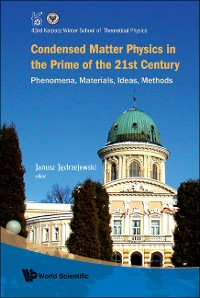 Cover Condensed Matter Physics In The Prime Of 21st Century: Phenomena, Materials, Ideas, Methods - 43rd Karpacz Winter School Of Theoretical Physics