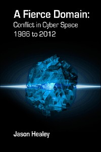 Cover A Fierce Domain: Conflict in Cyberspace, 1986 to 2012