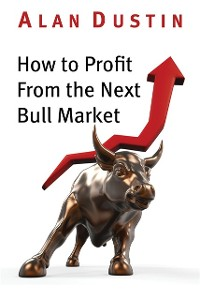 Cover How to Profit from the Next Bull Market
