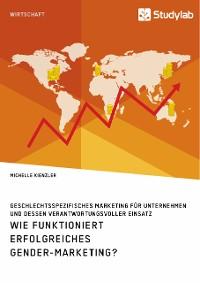 Cover Wie funktioniert erfolgreiches Gender-Marketing? Geschlechtsspezifisches Marketing für Unternehmen und dessen verantwortungsvoller Einsatz