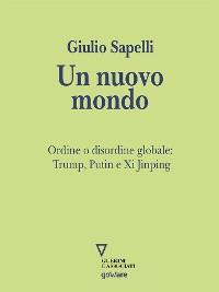 Cover Un nuovo mondo. Ordine o disordine globale: Trump, Putin e Xi Jinping