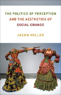 Cover The Politics of Perception and the Aesthetics of Social Change
