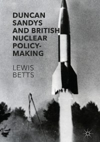 Cover Duncan Sandys and British Nuclear Policy-Making