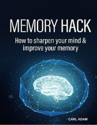 Cover Memory Hack - How to Sharpen Your Mind & Improve Your Memory