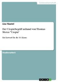 """Cover Der Utopiebegriff anhand von Thomas Morus """"Utopia"""""""
