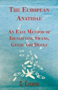 Cover European Anatidae - An Easy Method of Identifying Swans, Geese and Ducks