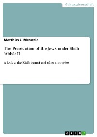 Cover The Persecution of the Jews under Shah 'Abbās II