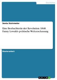 Cover Eine Beobachterin der Revolution 1848. Fanny Lewalds politische Weltanschauung