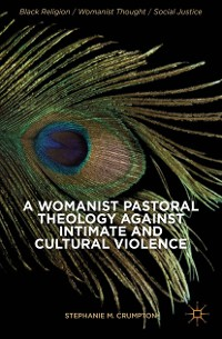 Cover A Womanist Pastoral Theology Against Intimate and Cultural Violence