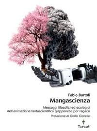 Cover Mangascienza. Messaggi filosofici ed ecologici nell'animazione fantascientifica giapponese per ragazzi