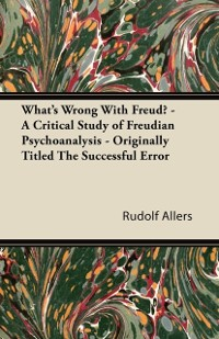 Cover What's Wrong With Freud? - A Critical Study of Freudian Psychoanalysis - Originally Titled The Successful Error