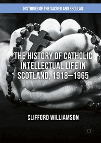 Cover The History of Catholic Intellectual Life in Scotland, 1918–1965