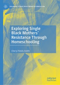 Cover Exploring Single Black Mothers' Resistance Through Homeschooling