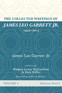 Cover The Collected Writings of James Leo Garrett Jr., 1950–2015: Volume Four