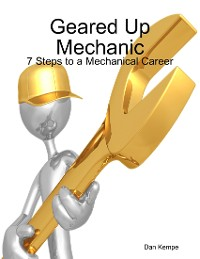 Cover Geared Up Mechanic: 7 Steps to a Mechanical Career