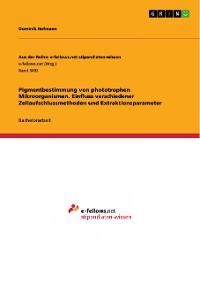 Cover Pigmentbestimmung von phototrophen Mikroorganismen. Einfluss verschiedener Zellaufschlussmethoden und Extraktionsparameter