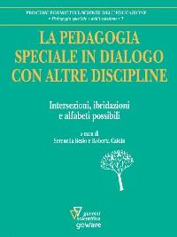 Cover La pedagogia speciale in dialogo con altre discipline. Intersezioni, ibridazioni e alfabeti possibili