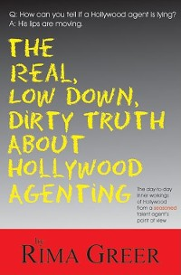 Cover Real, Low Down, Dirty Truth about Hollywood Agenting