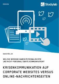 Cover Krisenkommunikation auf Corporate Websites versus Online-Nachrichtenseiten. Welche Wirkung haben personalisierte und nicht-personalisierte Kommunikation?