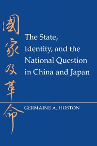 Cover The State, Identity, and the National Question in China and Japan
