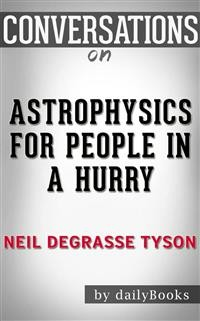 Cover Astrophysics for People in a Hurry: by deGrasse Tyson Neil | Conversation Starters