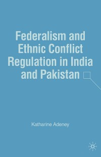 Cover Federalism and Ethnic Conflict Regulation in India and Pakistan