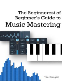 Cover The Beginnerest of Beginner's Guide to Music Mastering