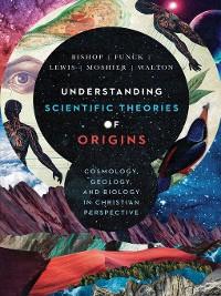 Cover Understanding Scientific Theories of Origins