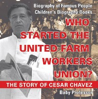 Cover Who Started the United Farm Workers Union? The Story of Cesar Chavez - Biography of Famous People | Children's Biography Books