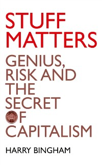 Cover Stuff Matters: Genius, Risk and the Secret of Capitalism