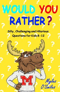 Cover Would You Rather? Silly, Challenging and Hilarious Questions For Kids 8-12