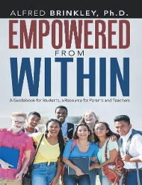 Cover Empowered from Within: A Guidebook for Students, a Resource for Parents and Teachers