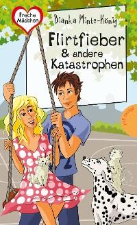 Cover Freche Mädchen – freche Bücher!: Flirtfieber & andere Katastrophen