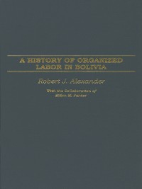 Cover A History of Organized Labor in Bolivia