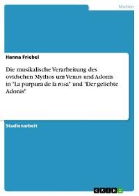 """Cover Die musikalische Verarbeitung des ovidschen Mythos um Venus und Adonis in """"La purpura de la rosa"""" und """"Der geliebte Adonis"""""""