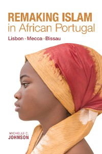 Cover Remaking Islam in African Portugal