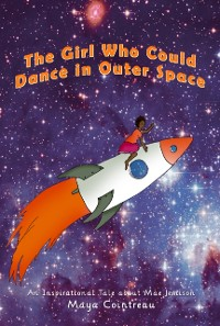 Cover Girl Who Could Dance in Outer Space - An Inspirational Tale About Mae Jemison