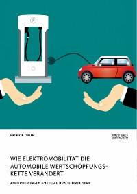 Cover Wie Elektromobilität die automobile Wertschöpfungskette verändert. Anforderungen an die Automobilindustrie