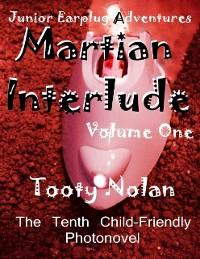 Cover Junior Earplug Adventures: Martian Interlude Volume One