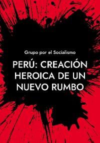 Cover Perú: Creación heroica de un nuevo rumbo
