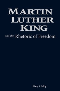 Cover Martin Luther King and the Rhetoric of Freedom