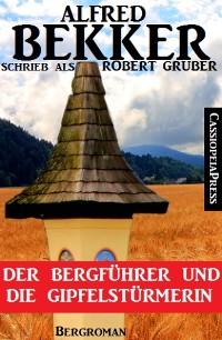 Cover Alfred Bekker schrieb als Robert Gruber - Der Bergführer und die Gipfelstürmerin