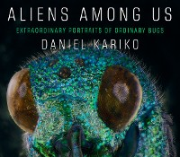 Cover Aliens Among Us: Extraordinary Portraits of Ordinary Bugs