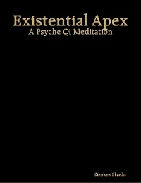 Cover Existential Apex: A Psyche Qi Meditation