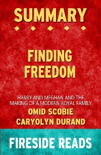 Cover Finding Freedom: Harry and Meghan and the Making of a Modern Royal Family by Omid Scobie and Carolyn Durand: Summary by Fireside Reads