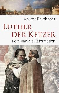 Cover Luther, der Ketzer