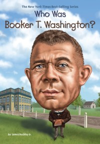 Cover Who Was Booker T. Washington?