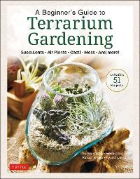 Cover A Beginner's Guide to Terrarium Gardening